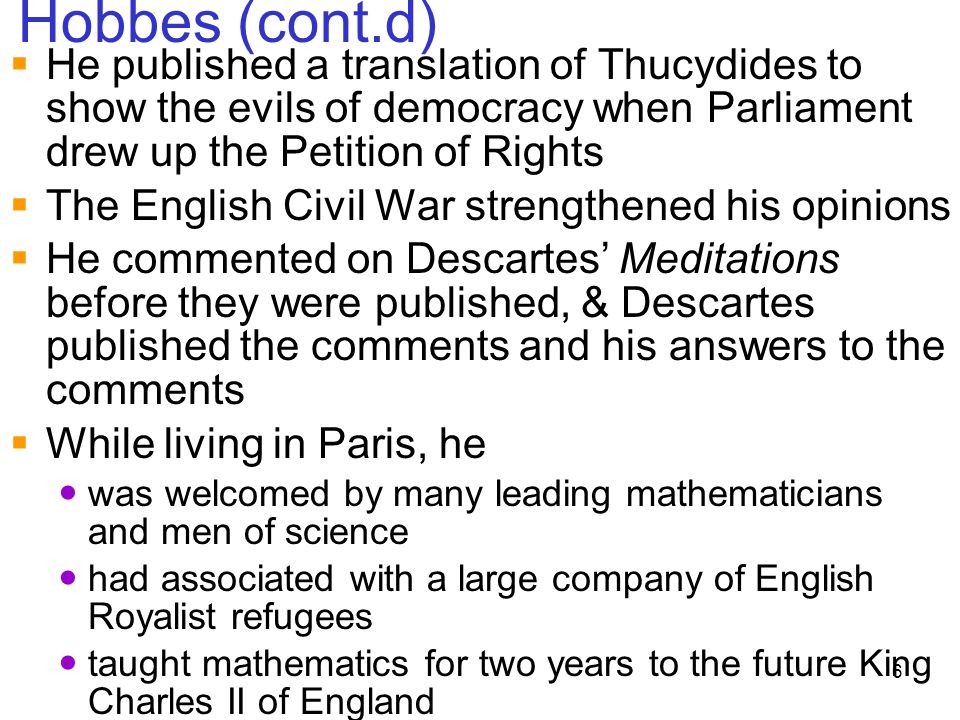Hobbes (cont.d) He published a translation of Thucydides to show the evils of democracy when Parliament drew up the Petition of Rights.