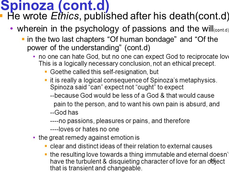 Spinoza (cont.d) He wrote Ethics, published after his death(cont.d)