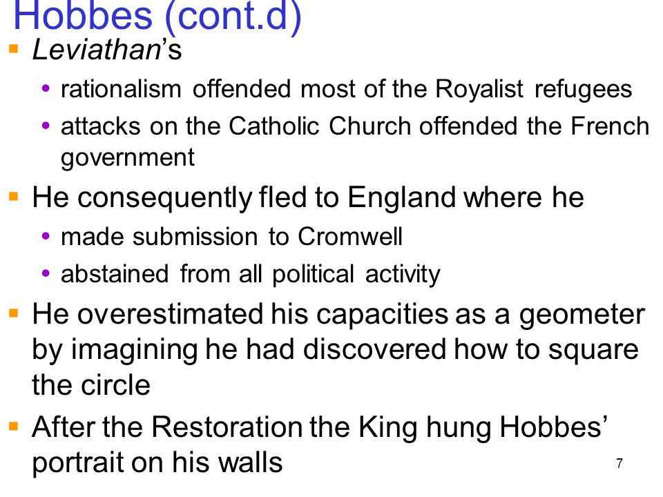 Hobbes (cont.d) Leviathan's He consequently fled to England where he