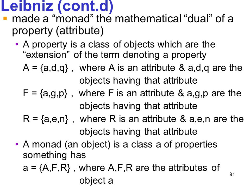 Leibniz (cont.d) made a monad the mathematical dual of a property (attribute)