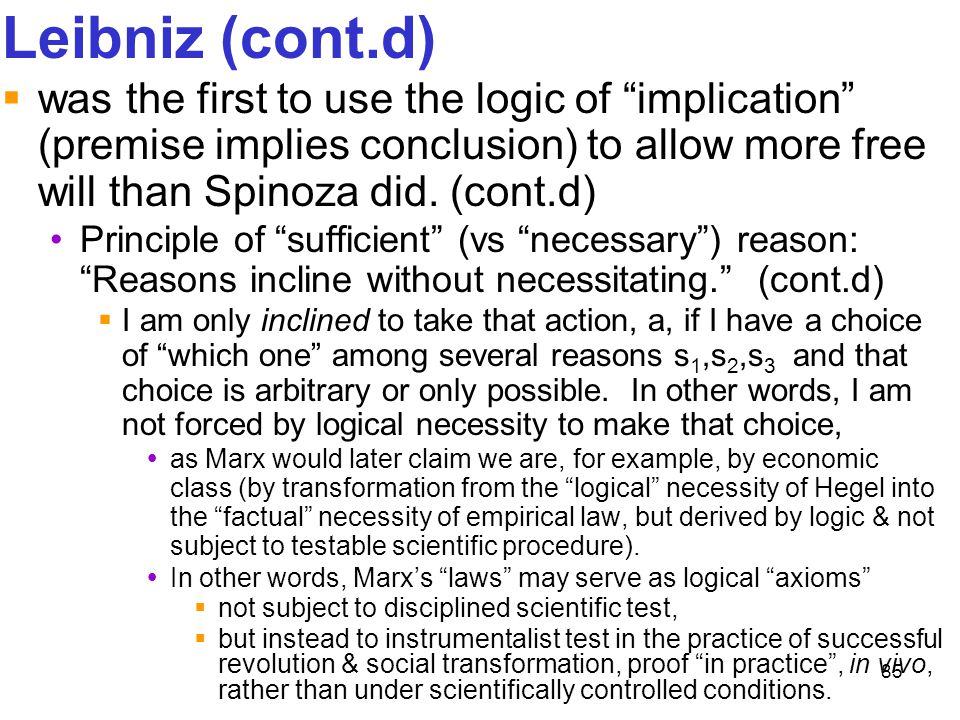 Leibniz (cont.d) was the first to use the logic of implication (premise implies conclusion) to allow more free will than Spinoza did. (cont.d)