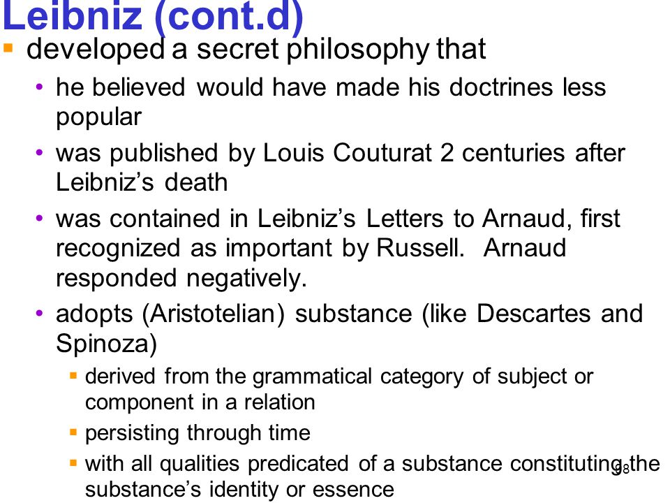 Leibniz (cont.d) developed a secret philosophy that