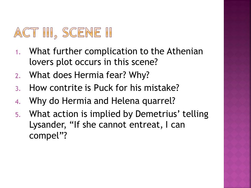 act iii, scene ii What further complication to the Athenian lovers plot occurs in this scene What does Hermia fear Why