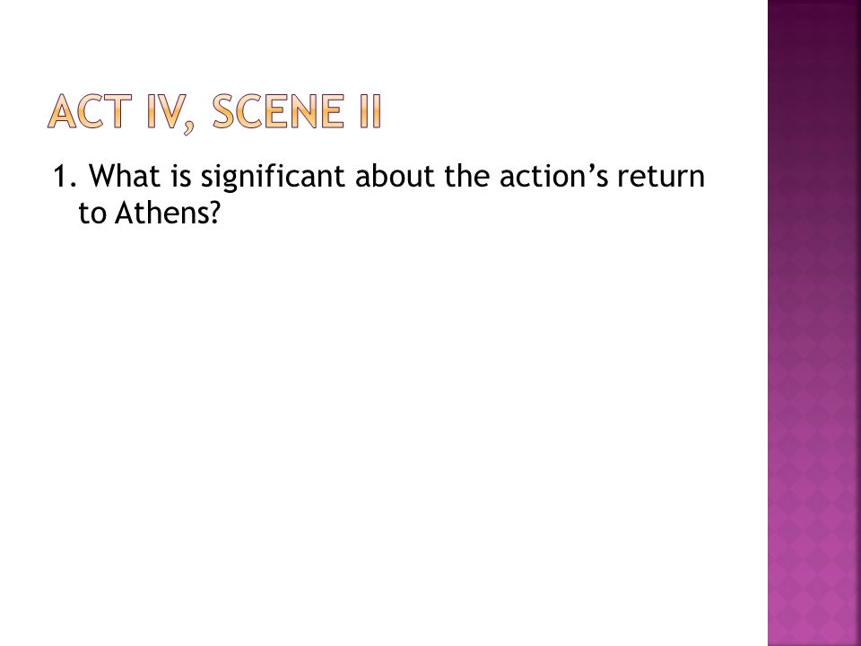 act iv, scene ii 1. What is significant about the action's return to Athens