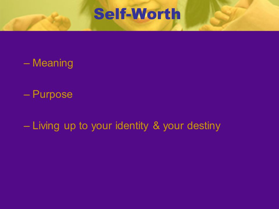 Self-Worth Meaning Purpose Living up to your identity & your destiny