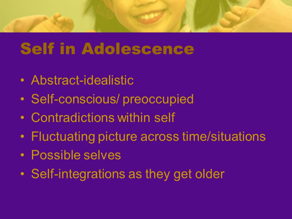 Self in Adolescence Abstract-idealistic Self-conscious/ preoccupied