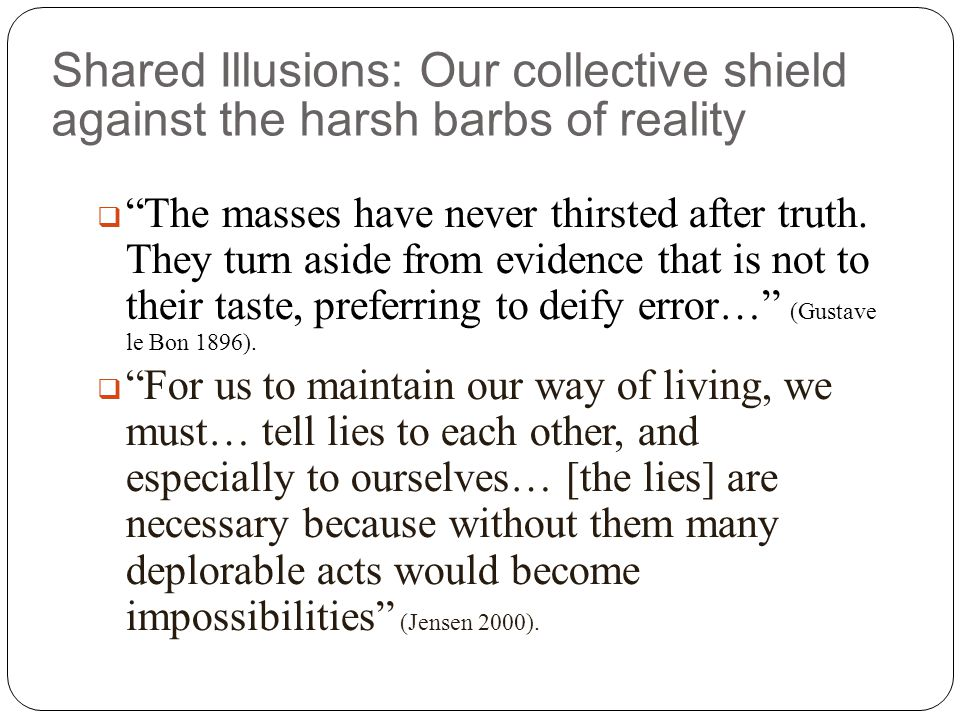 Shared Illusions: Our collective shield against the harsh barbs of reality