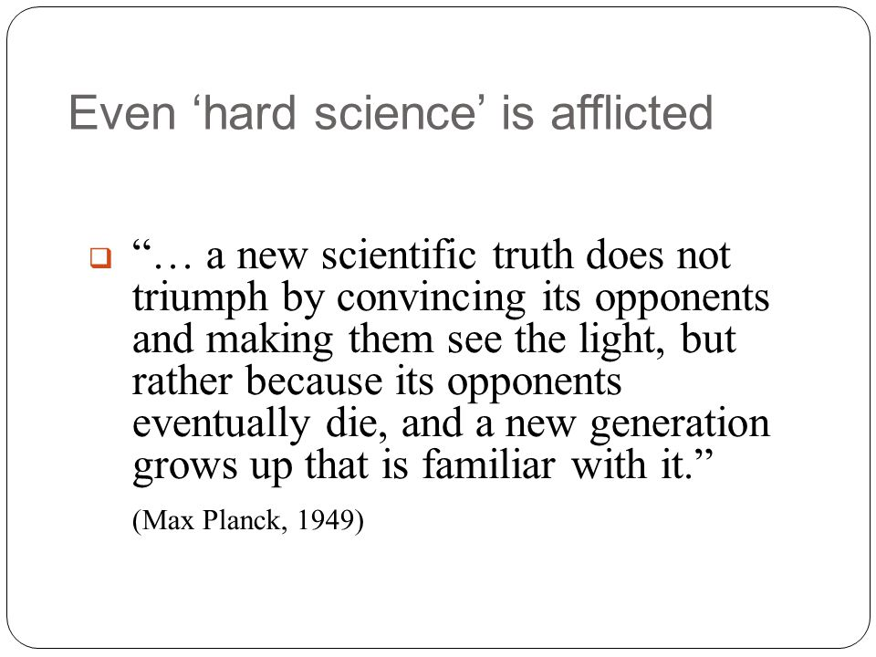 Even 'hard science' is afflicted