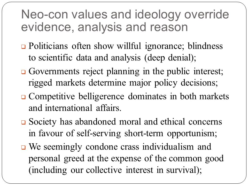 Neo-con values and ideology override evidence, analysis and reason