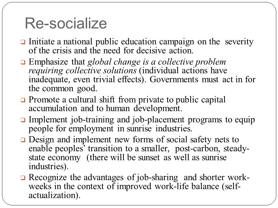 Re-socialize Initiate a national public education campaign on the severity of the crisis and the need for decisive action.