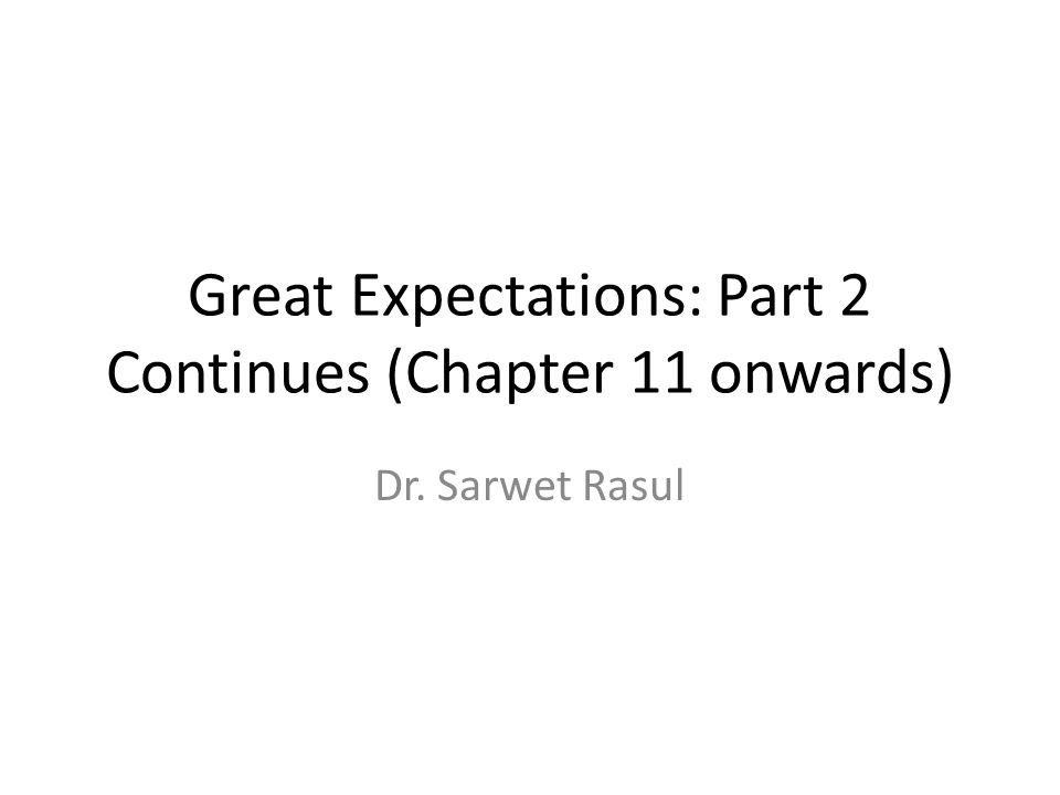 Great Expectations: Part 2 Continues (Chapter 11 onwards)