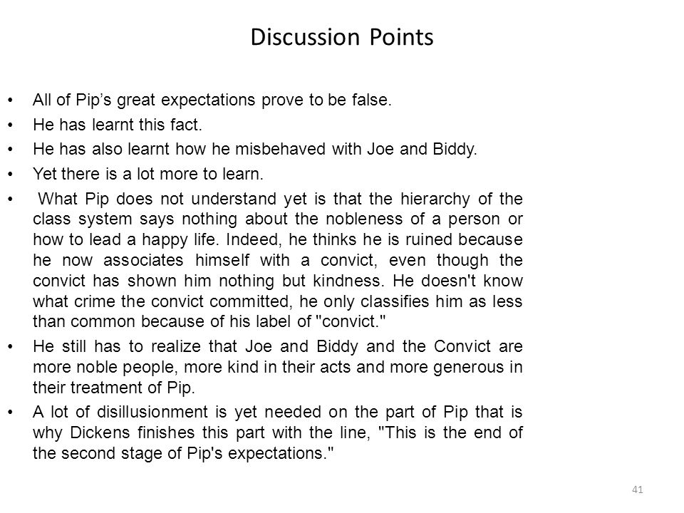Discussion Points All of Pip's great expectations prove to be false.