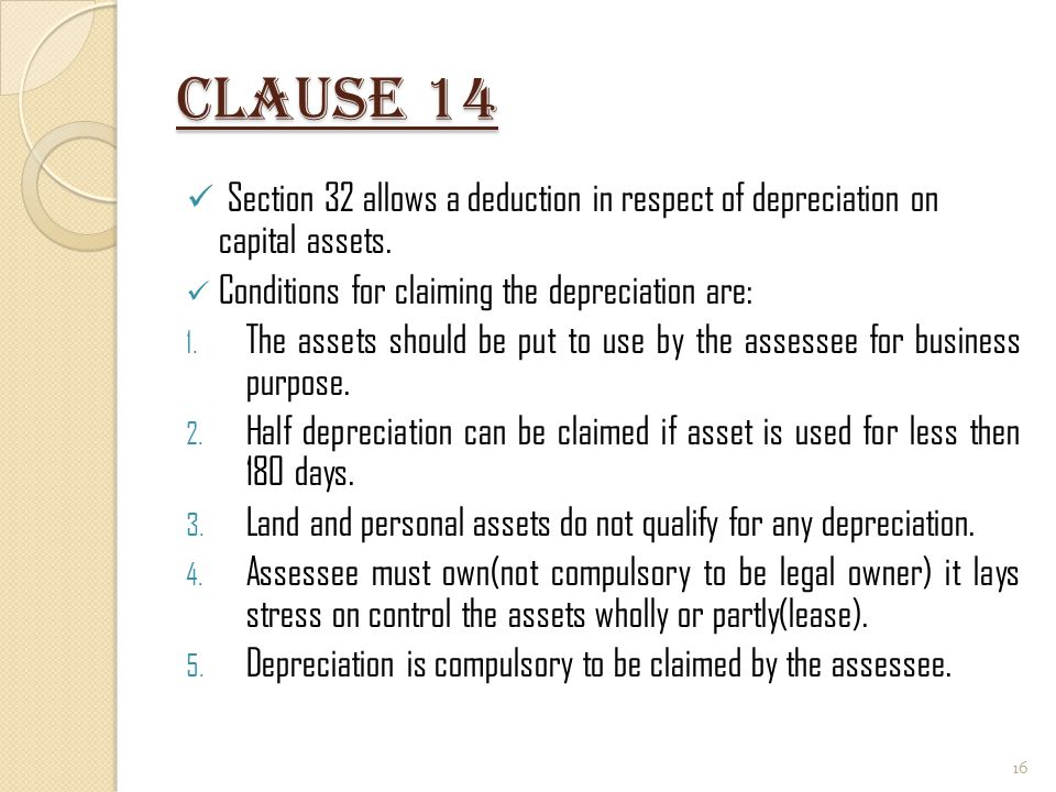 Clause 14 Section 32 allows a deduction in respect of depreciation on capital assets. Conditions for claiming the depreciation are: