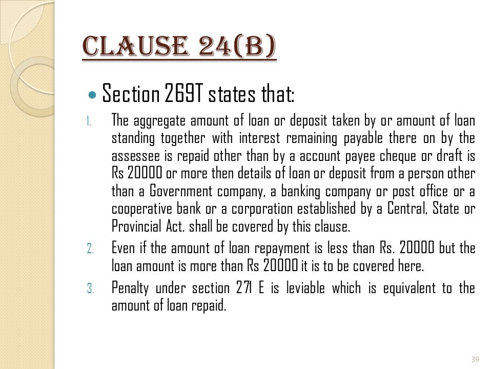 Clause 24(B) Section 269T states that: