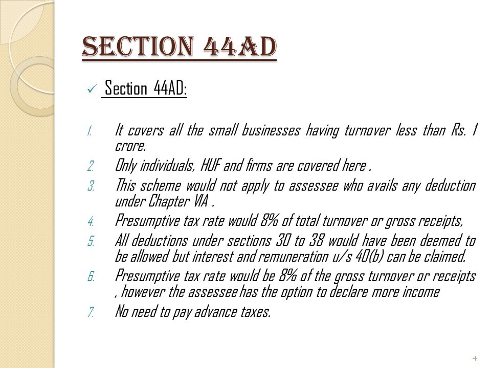 Section 44AD Section 44AD: It covers all the small businesses having turnover less than Rs. 1 crore.