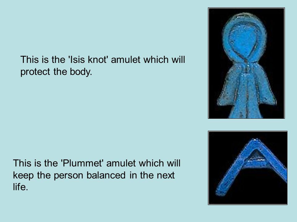 This is the Isis knot amulet which will protect the body.