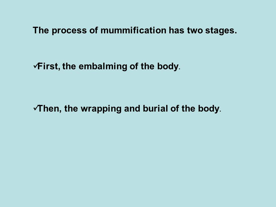 The process of mummification has two stages.