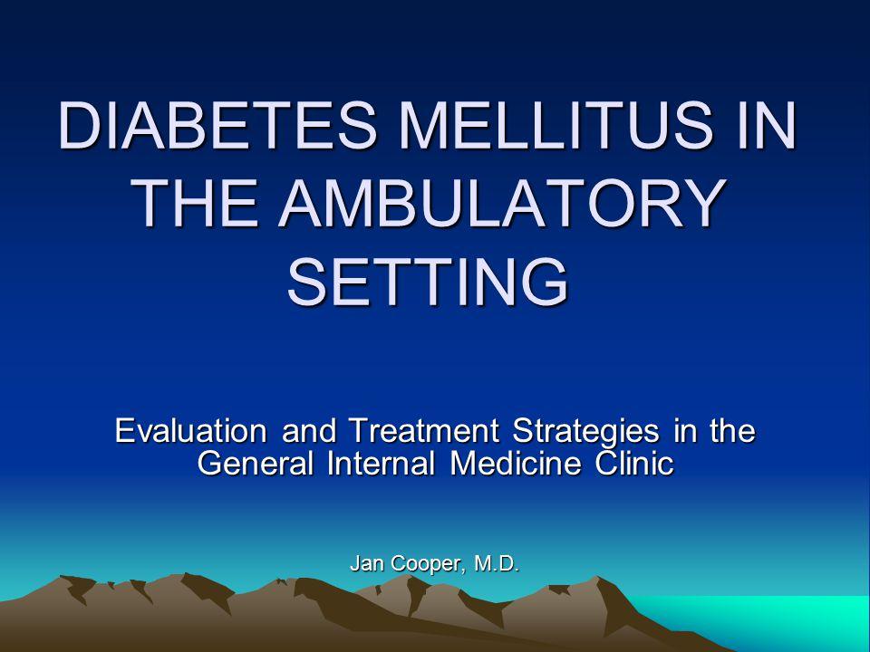 DIABETES MELLITUS IN THE AMBULATORY SETTING