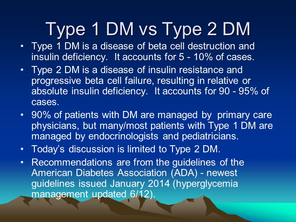 Type 1 DM vs Type 2 DM Type 1 DM is a disease of beta cell destruction and insulin deficiency. It accounts for 5 - 10% of cases.