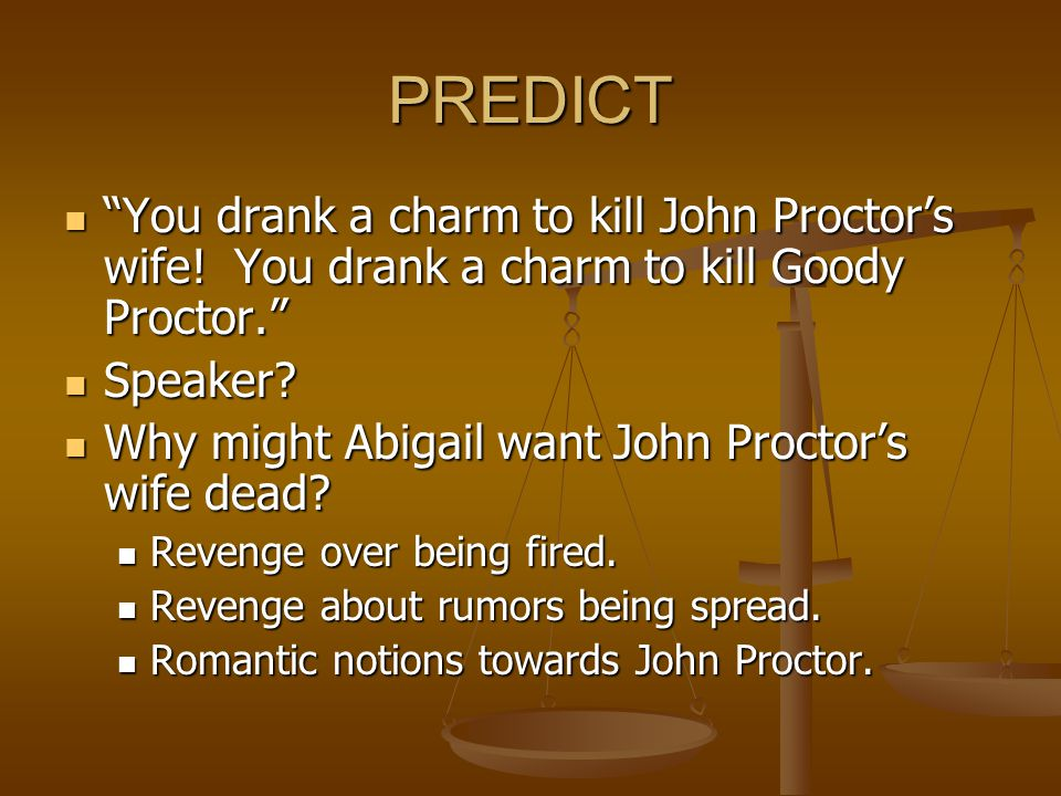 PREDICT You drank a charm to kill John Proctor's wife! You drank a charm to kill Goody Proctor. Speaker