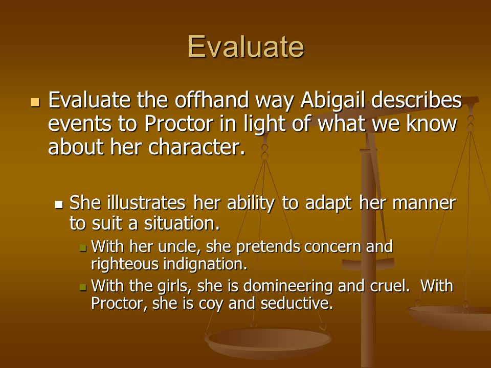 Evaluate Evaluate the offhand way Abigail describes events to Proctor in light of what we know about her character.