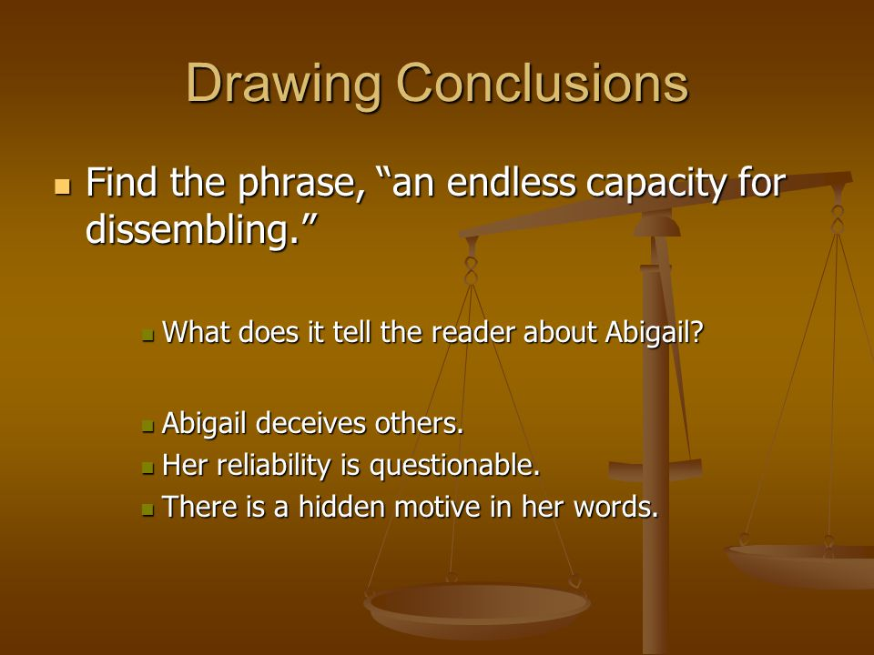 Drawing Conclusions Find the phrase, an endless capacity for dissembling. What does it tell the reader about Abigail