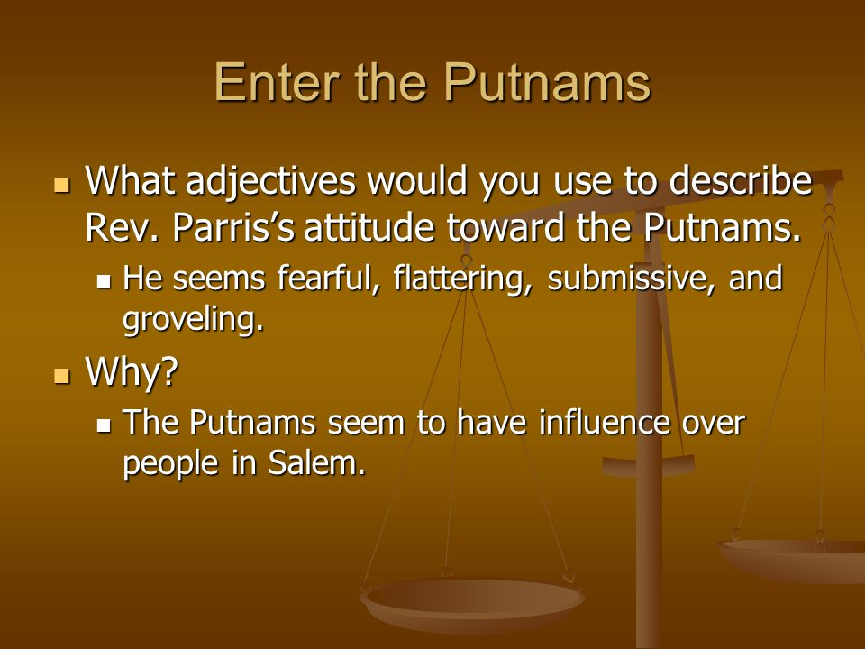 Enter the Putnams What adjectives would you use to describe Rev. Parris's attitude toward the Putnams.