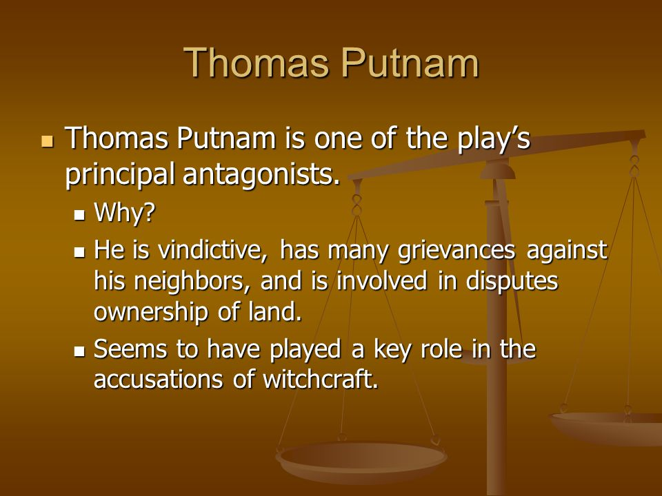 Thomas Putnam Thomas Putnam is one of the play's principal antagonists. Why
