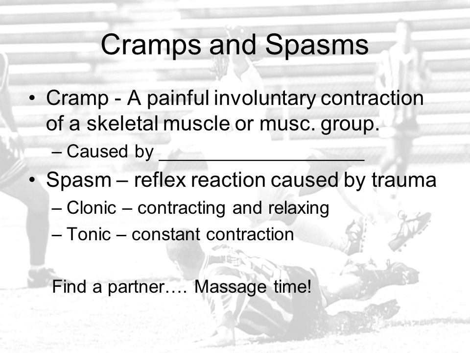 Cramps and Spasms Cramp - A painful involuntary contraction of a skeletal muscle or musc. group. Caused by ____________________.