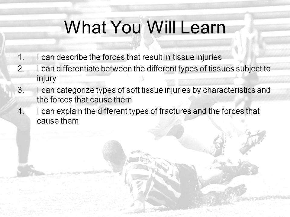 What You Will Learn I can describe the forces that result in tissue injuries.