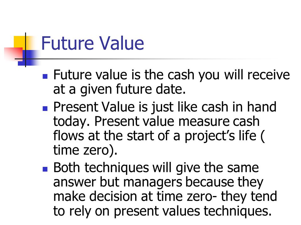 Future Value Future value is the cash you will receive at a given future date.