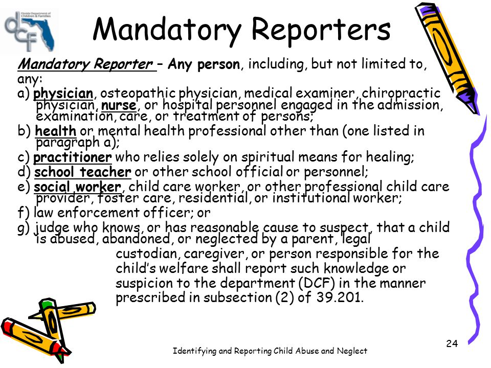 Mandatory Reporters Mandatory Reporter – Any person, including, but not limited to, any: