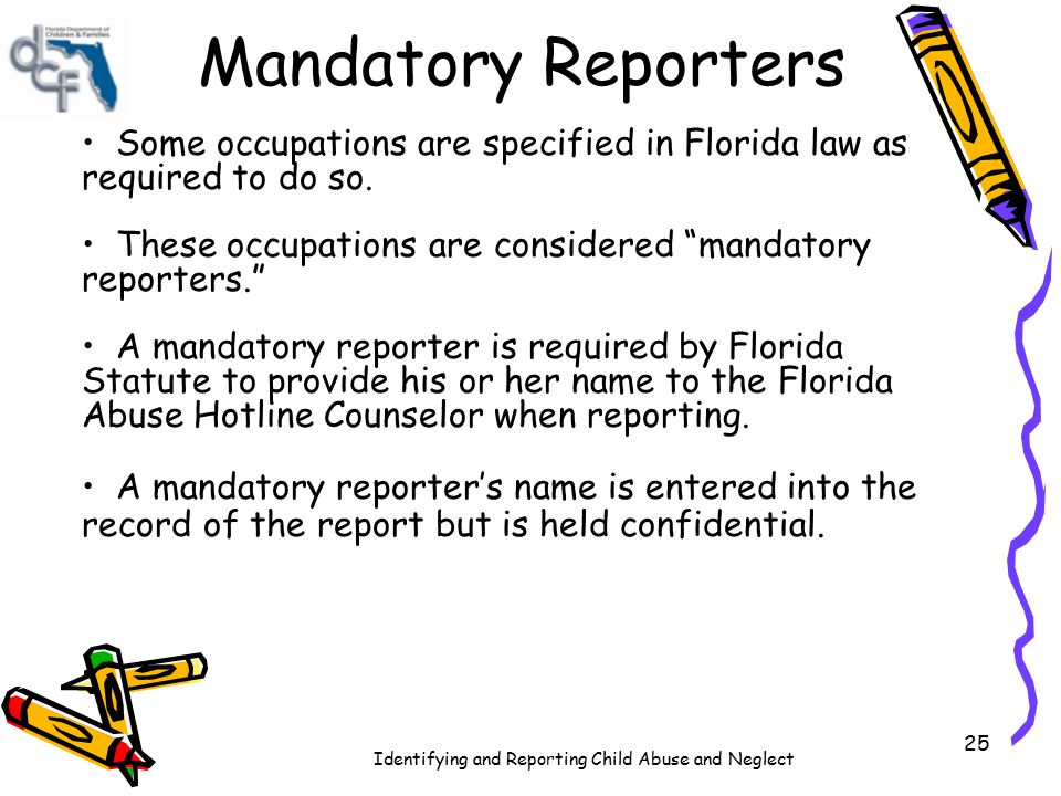 Mandatory Reporters Some occupations are specified in Florida law as required to do so. These occupations are considered mandatory reporters.