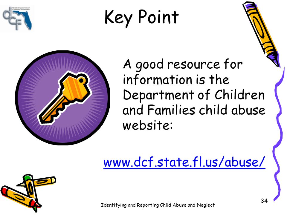 Key Point A good resource for information is the Department of Children and Families child abuse website: