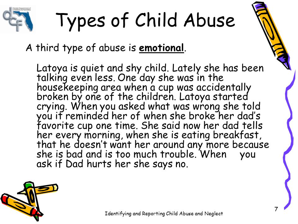 Types of Child Abuse A third type of abuse is emotional.