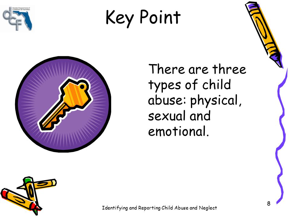 Key Point There are three types of child abuse: physical, sexual and emotional.