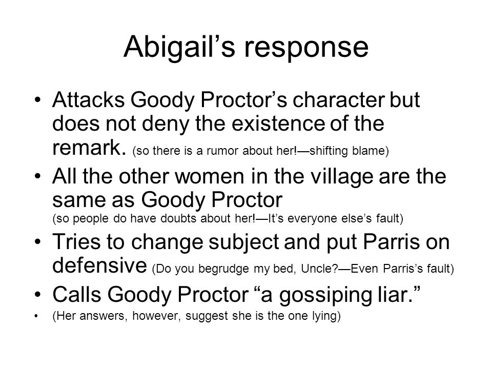 Abigail's response Attacks Goody Proctor's character but does not deny the existence of the remark. (so there is a rumor about her!—shifting blame)