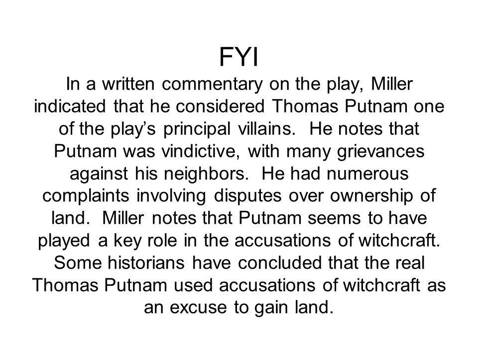 FYI In a written commentary on the play, Miller indicated that he considered Thomas Putnam one of the play's principal villains.