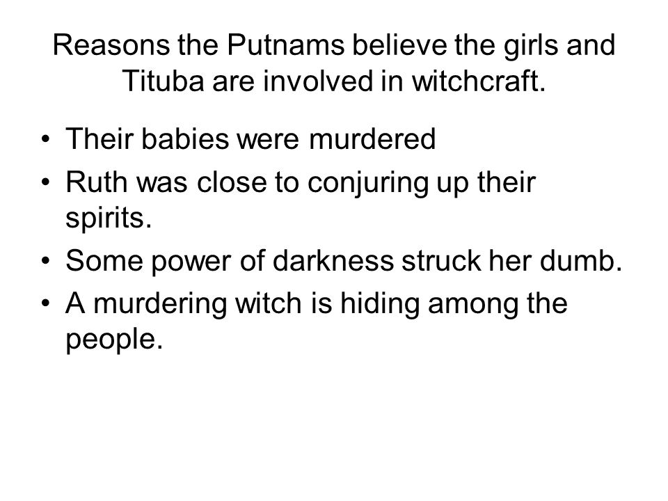 Reasons the Putnams believe the girls and Tituba are involved in witchcraft.