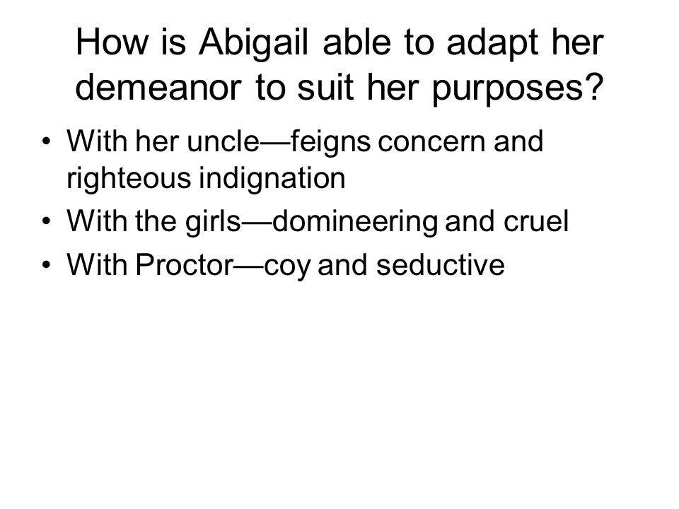 How is Abigail able to adapt her demeanor to suit her purposes