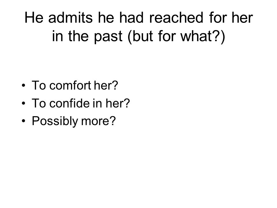 He admits he had reached for her in the past (but for what )