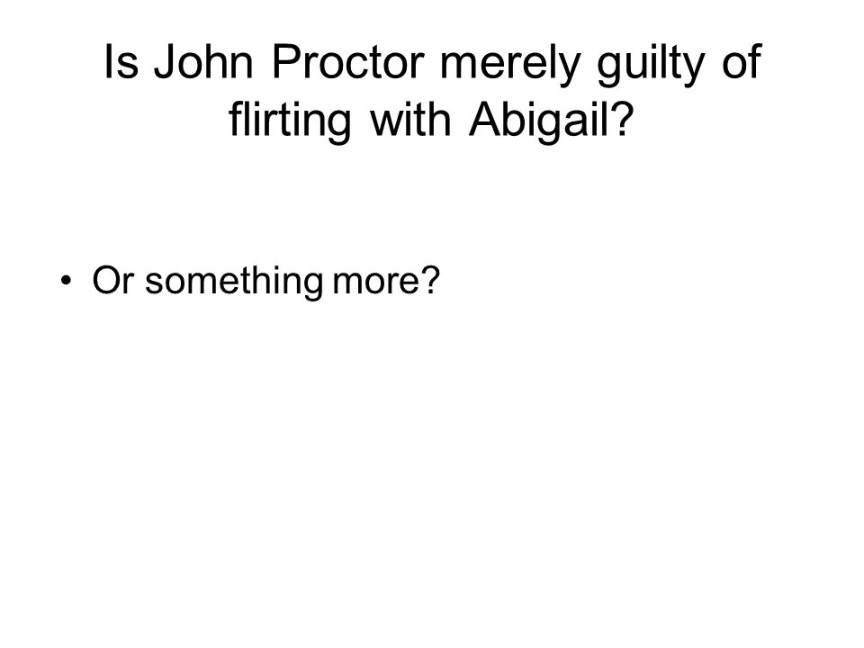 Is John Proctor merely guilty of flirting with Abigail
