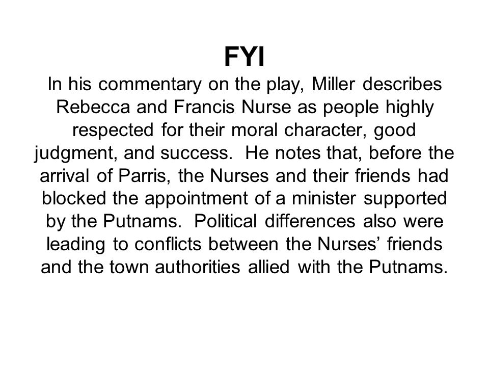 FYI In his commentary on the play, Miller describes Rebecca and Francis Nurse as people highly respected for their moral character, good judgment, and success.