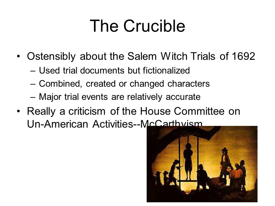 The Crucible Ostensibly about the Salem Witch Trials of 1692