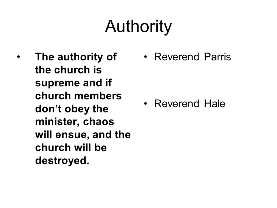 Authority The authority of the church is supreme and if church members don't obey the minister, chaos will ensue, and the church will be destroyed.