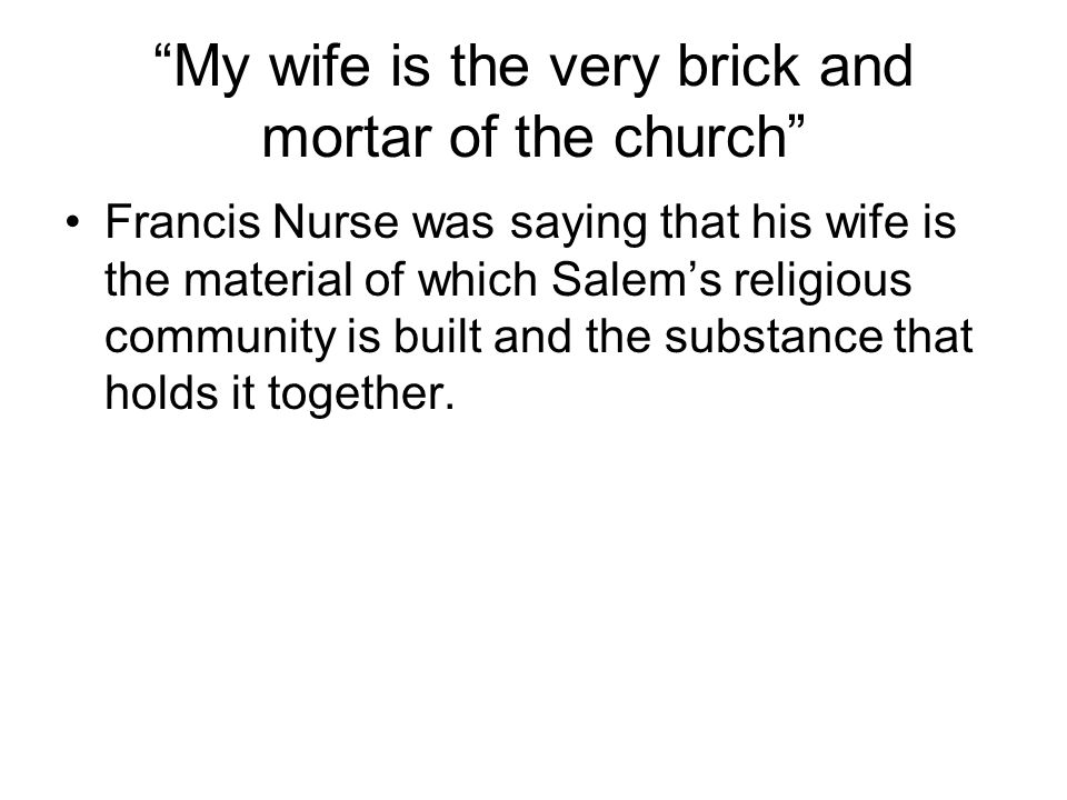My wife is the very brick and mortar of the church