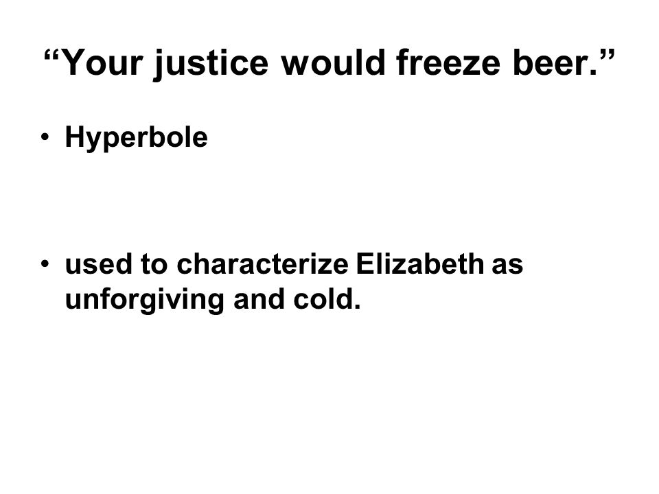Your justice would freeze beer.