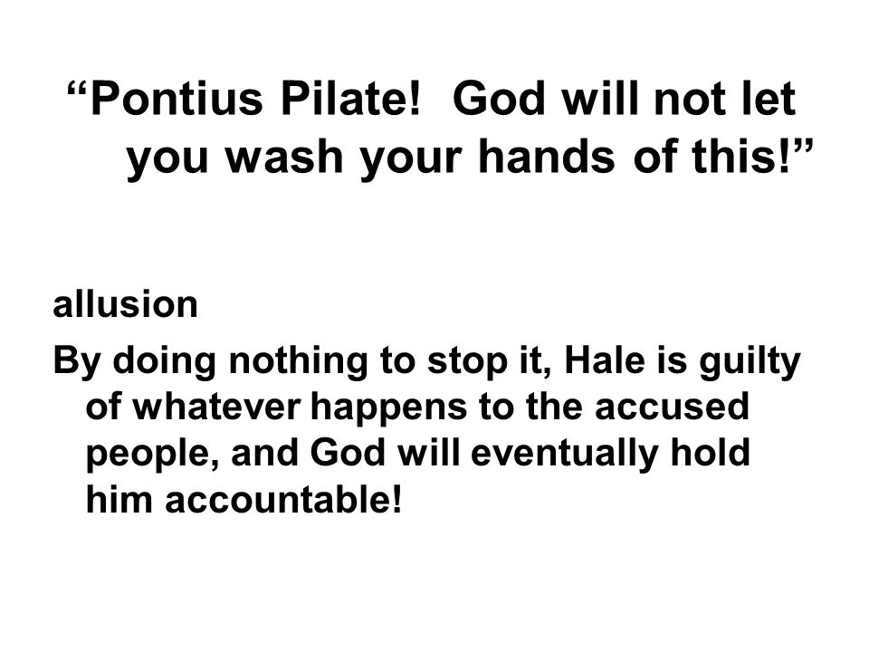 Pontius Pilate! God will not let you wash your hands of this!