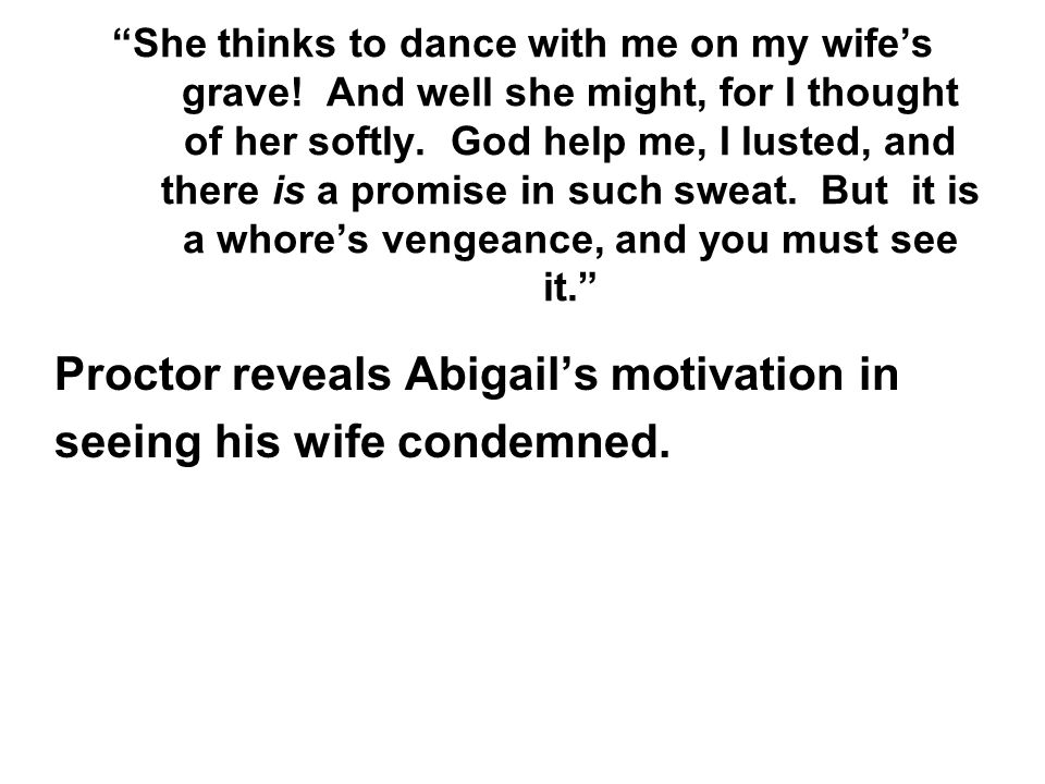 Proctor reveals Abigail's motivation in seeing his wife condemned.