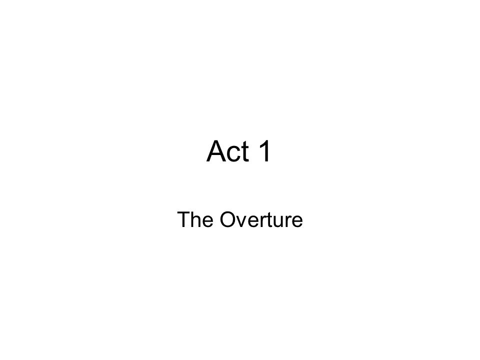 Act 1 The Overture